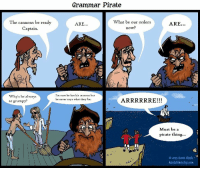 Pirate: Grammar Pirate  The cannons be ready  Captain.  What be our orders  now?  ARE.  ARE..  40  Why's he always  so grumpy:  I'm sure he has his reasons but  he never says what they be.  Must be a  pirate thing..  0  O 2013 Scott Clark-  kindofsketchy.com