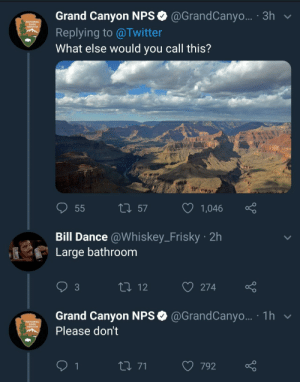 Dank, Memes, and Target: Grand Canyon NPS @GrandCanyo... 3h v  Replying to @Twitter  What else would you call this?  NATIONAL  PARK  SERVICE  t 57  1,  046  Bill Dance @Whiskey_Frisky 2h  Large bathroom  3  274  Grand Canyon NPS @GrandCanyo... 1h  Please don't  NATIONAL  PARK  SERVICE  792 meirl by Michelle_Johnson MORE MEMES