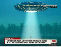 Memes, Aliens, and Alien: Grand Rapids, Michigan  1:44 PM ET  ELECTION 2016  CIA CONFIRMS ALIEN ABDUCTION OF DEMOCRATIC VOTERS  INN  IN KEY BATTLEGROUND STATES DURING 2016 ELECTION  DOW  AT THIS HOUR It's coming.