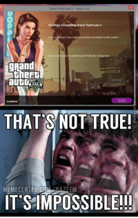 Memes, 🤖, and Grand Theft Auto: Grand Theft Auto V Setup Tool  Finished uninstalling Grand Theft Auto v  Entha Grand ThetAuto VSetup Tool  gaand  theft  autiG  THAT S NOT TRUE!  MEMECENT  NAZEEM  ITS IMPOSSIBLE!!! Why would you do such a thing??