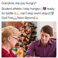 "God, Grandma, and Hungry: Grandma: Are you hungry?  Student athlete: I stay hungryol ready  for battlecan't stop won't stopo 0  God First sw Team Second <p>I think these memes have potential, invest early before it's too late! via /r/MemeEconomy <a href=""http://ift.tt/2nFesxt"">http://ift.tt/2nFesxt</a></p>"