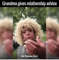 Grandma dropping knowledge. Thoughts?: Grandma gives relationship advice  Be friends first Grandma dropping knowledge. Thoughts?