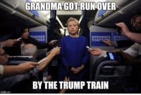 Grandma got run over by the Trump train. Rigging all the polls election eve. You can say there's no such thing as karma. But as for me and America we believe.  She'd been drinking too much kool aid. And we begged her not to cheat. But she wasn't on medication. So she made deals with Arabs and DC elites.  Grandma got run over by the Trump train. Rigging all the polls election eve. You can say there's no such thing as karma. But as for me and America we believe.  When we found her the next morning. People all screamed Trump was worse. She had track marks on her forehead. And incriminating emails in her purse.  Grandma got run over by the Trump train. Rigging all the polls election eve. You can say there's no such thing as karma. But as for me and America we believe.  Now we're not real proud of liberals They've not been taking it real well. See them burning down their cities Looting stores and overall just raising hell.  Grandma got run over by the Trump train. Rigging all the polls election eve. You can say there's no such thing as karma. But as for me and America we believe.  Now that Trump has won the White House. All the snowflakes are about to crack. And we just can't help but wonder: Will he let illegals stay or send them back? SEND THEM BACK!!!  Grandma got run over by the Trump train. Rigging all the polls election eve. You can say there's no such thing as karma. But as for me and America we believe.  Now the economy is on an upswing. And Americans sleep in peace. Ahh. And the red white and blue fireworks. Remind me how Mattis will deal with the middle east.  Grandma got run over by the Trump train. Rigging all the polls election eve. You can say there's no such thing as karma. But as for me and America we believe.  I celebrated with all my neighbors. As Hillary fell from grace. And now it makes me proud to say God bless President Trump and the USA!: GRANDMA GOTRUNOVER  RONGER  STRONGER STRONL  THER  TOGE  BY THE TRUMP TRAIN Grandma got run over by the Trump t
