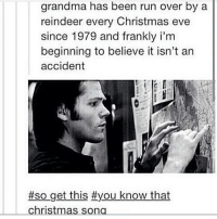 Christmas, Grandma, and Memes: grandma has been run over by a  reindeer every Christmas eve  since 1979 and frankly i'm  beginning to believe it isn't an  accident  #50 get this #you know that  christmas song Last one! Night y'all! (Check link in bio!) supernaturalsaturday ghosts demons angels ghouls monsters notnatural hunters carryonmywaywardson supernatural supernaturaltumblr supernaturalfamily supernaturalfans jaredpadalecki samwinchester