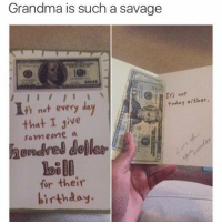 Dell, Memes, and Wildin: Grandma is such a savage  It's not  today either.  t's not every day  that I Jive  someone a  red delle  for their  birthday. GRANDMA WILDIN