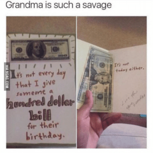 Birthday, Grandma, and Savage: Grandma is such a savage  ts not every da  today either.  that I give  hundred della!P  for their  someone a  애  birthday Savage grandma