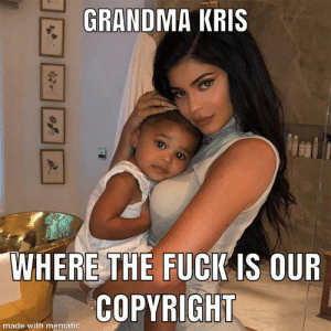 Grandma, Kris Jenner, and Fuck: GRANDMA KRIS  WHERE THE FUCK IS OUR  COPYRIGHT  made with mematic They're calling it Storm Area 51? Kris Jenner about to lose her 10%