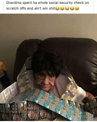 Grandma, Memes, and Shit: Grandma spent ha whole social security check on  scratch offs and ain't win shit 부부  LD Bless her heart though.
