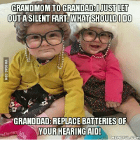 aids: GRANDMOMTOGRANIDAD:D JUST LET  OUT ASILENT FART WHAT SHOULD DO  GRANDDADAREPLACE BATTERIES OF  YOUR HEARING AID!  MEME FUL COM