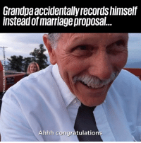 Dank, Marriage, and Grandpa: Grandpa accidentally records himself  instead of marriage proposal  Ahhh congratulations His reaction is so heartwarming 🙌😍