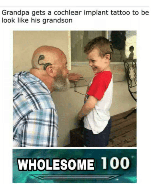 Memes, Grandpa, and Http: Grandpa gets a cochlear implant tattoo to be  look like his grandson  WHOLESOME 100 Made me smile. via /r/memes http://bit.ly/2YO6WmS