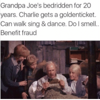 Charlie, Cheating, and Funny: Grandpa Joe's bedridden for 20  years. Charlie gets a goldenticket.  Can walk sing & dance. Do I smell  Benefit fraud Cheating the system... https://t.co/LFMWmItwj9