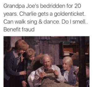 Charlie, Smell, and Grandpa: Grandpa Joe's bedridden for 20  years. Charlie gets a goldenticket.  Can walk sing & dance. Do l smell.  Benefit fraud  172