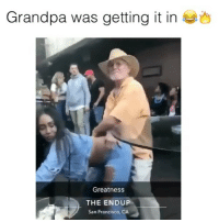 LITTY 😂🔥 @funnyblack.s ➡️ TAG 5 FRIENDS ➡️ @og_pollard (Credit) ➡️ TURN ON POST NOTIFICATIONS: Grandpa was getting it in  Greatness  THE ENDUP  San Francisco, CA LITTY 😂🔥 @funnyblack.s ➡️ TAG 5 FRIENDS ➡️ @og_pollard (Credit) ➡️ TURN ON POST NOTIFICATIONS
