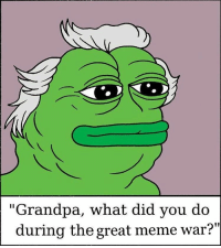 "Memes, Grandpa, and 🤖: ""Grandpa, what did you do  during the great meme war?"" @imemeapp"