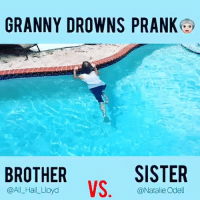 Memes, Prank, and Soon...: GRANNY DROWNS PRANK  BROTHER  @AIL Hail_Lloyd  SISTER  ALHtwoyd VS. le ooe  @Natalie Odell @Regrann from @natalie.odell - Whooooo remembers this prank my brother did on me 😡😡😡 !! This just made me mad allll over again!! I feel a prank coming soon 😏!! ➖➖➖➖➖➖➖➖➖➖➖➖➖➖➖ Follow @bro.vs.sister @natalie.odell VS. @all_hail_lloyd ➖➖➖➖➖➖➖➖➖➖➖➖➖➖➖ tagafriend TagYourSiblings PrankWar BrovsSister