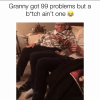 Wait for it 😂: Granny got 99 problems but a  b*tch ain't one Wait for it 😂