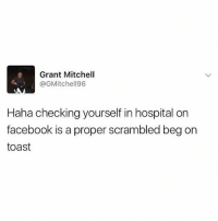 Facebook, Memes, and Hospital: Grant Mitchell  @GMitchell96  Haha checking yourself in hospital on  facebook is a proper scrambled beg on  toast @hemperco is a must follow