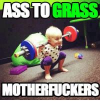 Ass, I Bet, and Squats: GRASS  ASS TO  MOTHERRUCKERS I bet this little fcukin kid squats with better form than 99% of our fan base.  Ass to grass baby.