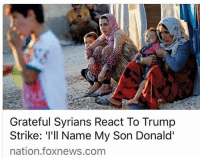 """The news they don't want you to hear 🙄 Trumplicans PresidentTrump MakeAmericaGreatAgain TrumpTrain AmericaFirst: Grateful Syrians React To Trump  Strike: """"I'll Name My Son Donald'  nation foxnews.com The news they don't want you to hear 🙄 Trumplicans PresidentTrump MakeAmericaGreatAgain TrumpTrain AmericaFirst"""
