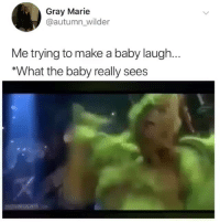 Funny, Baby, and Make A: Gray Marie  @autumn_wilder  Me trying to make a baby laugh.  *What the baby really sees Actually you @jewhead