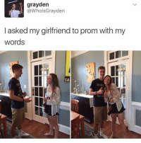 Memes, Girlfriend, and 🤖: grayden  @WholsGrayden  I asked my girlfriend to prom with my  words i n c e p t i o n