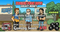 GREASY MONEY  Mobile Game Contest  Enter now  WINN TPB Games & HASHCOINS!  PE  Coming Soon Enter to WIN TPB Games and Hashcoins for the 4/20 release of Greasy Money! Submit your best TPB meme now to be entered! Anybody may Vote once per hour on the best meme. Share with your friends to increase your chances to WIN!  https://mis.hscampaigns.com   #byfansforfans #itsallinthegame #greasymoney East Side Games