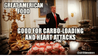 carbo loading: GREAT  AMERICAN  FOOD  GOODFOR CARBO LOADING  ANDHEART ATTACKS  @shittimemes
