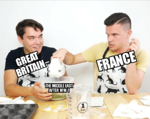 Funny, France, and History: GREAT  BRITAIN  FRANCE  THE MIDDLE EAST  AFTER WW1  Ltr Lets mix some funny borders