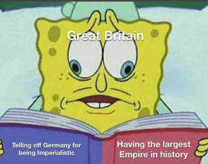 Empire, Germany, and History: Great Britain  Having the largest  Empire in history  Telling off Germany for  being Imperialistic C i v i l i s e d