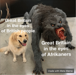 Meme, History, and British: Great Britain  in the eyes  of British people  Great Britain  in the eyes  of Afrikaners  made with Meta Meme Boer Wars