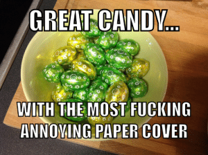 Candy - Meme by Dragondude135 :) Memedroid: GREAT CAND..  WITH THE MOST FUCKING  ANNOYING PAPER COVER  # 5 Candy - Meme by Dragondude135 :) Memedroid