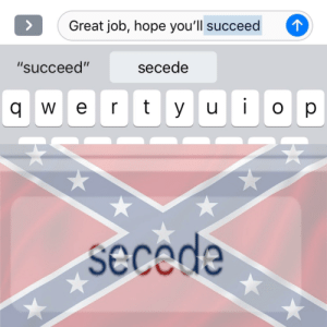 """Great job, hope you'll succeed  secede  q w e r ty uo p  """"succeed""""  secede """"I wish I was in Dixie..."""""""