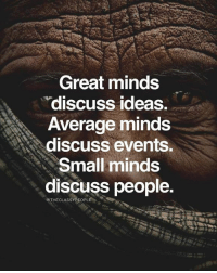 Ideas, Events, and Small Minds Discuss People: Great minds  discuss ideas  Average minds  discuss events.  Small minds  discuss people.  eTHECLASSYPEOPLE