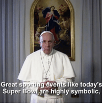 "Repost:@franciscus-""Great sporting events like today's Super Bowl are highly symbolic, showing that it is possible to build a culture of encounter and a world of peace. By participating in sport, we are able to go beyond our own self-interest - and in a healthy way - we learn to sacrifice, to grow in fidelity and respect the rules. May this year's Super Bowl be a sign of peace, friendship and solidarity for the world. Thank you! SuperBowl"" 🏈🌎✌️ PopeFrancis WSHH: Great S  porti  events like today's  Super Bowl are highly symbolic Repost:@franciscus-""Great sporting events like today's Super Bowl are highly symbolic, showing that it is possible to build a culture of encounter and a world of peace. By participating in sport, we are able to go beyond our own self-interest - and in a healthy way - we learn to sacrifice, to grow in fidelity and respect the rules. May this year's Super Bowl be a sign of peace, friendship and solidarity for the world. Thank you! SuperBowl"" 🏈🌎✌️ PopeFrancis WSHH"