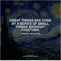 Sometimes the smallest act of kindest can make the biggest difference.: GREAT THINGS ARE DONE  BY A SERIES OF SMALL  THINGS BROUGHT  TOGETHER  VINCENT VAN GOGH  www.PRINCEEA.coM Sometimes the smallest act of kindest can make the biggest difference.