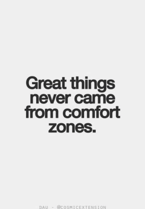 Great Things: Great things  never came  from comfort  zones.  DAU-@COSMICEXTENSION