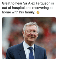 Family, Memes, and News: Great to hear Sir Alex Ferguson is  out of hospital and recovering at  home with his family. G Awesome News! ⚽️👏