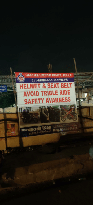 """Punctuations are important. Also, they wanted to write """"Triple"""".: GREATER CHENNAI TRAFFIC POLICE  GCTP  S11-TAMBARAM TRAFFIC PS  RAFFIC  HELMET &SEAT BELT  CHENGALIAUTU  AVOID TRIBLE RIDE  SAFETY AVARNESS  TILET RENT  SM GDODDD  BBCD pie ĞRing. 90 424 444 88  638 1st Floor Nehr NgG.S.T Road  Tambaram Kadapen ( Sar Gold House  LEASE  99529 99529  45336 4533 Punctuations are important. Also, they wanted to write """"Triple""""."""