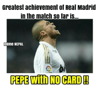 True that !! 😁😁: Greatest achievement of Real Madrid  in the match So far is...  meme NEPAL  PEPE With NO CARD True that !! 😁😁