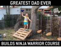 Dad, Memes, and Best: GREATEST DAD EVER  01:23.51  BUILDS NINJA WARRIOR COURSE Best dad ever! via - JukinMedia