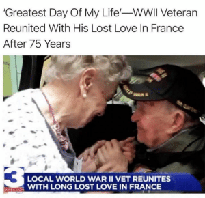 Life, Love, and Lost: 'Greatest Day Of My Life'-WWII Veteran  Reunited With His Lost Love In France  After 75 Years  R  3  LOCAL WORLD WAR II VET REUNITES  WREG.COM WITH LONG LOST LOVE IN FRANCE  ORLD
