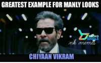 Memes, 🤖, and Vikram: GREATEST EXAMPLE FOR MANLY LOOKS  G  SINGLE  meme  CHIYAAN VIKRAM #NK