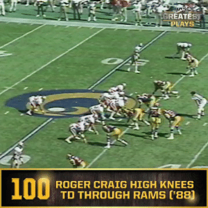 No. 100: @49ers RB Roger Craig's 46-yard high knees TD vs. Rams (Oct. 16, 1988) #NFL100  ?: NFL 100 Greatest Plays on @NFLNetwork https://t.co/iELZChkV0O: GREATEST  PLAYS  100  ROGER CRAIG HIGH KNEES  TD THROUGH RAMS (88) No. 100: @49ers RB Roger Craig's 46-yard high knees TD vs. Rams (Oct. 16, 1988) #NFL100  ?: NFL 100 Greatest Plays on @NFLNetwork https://t.co/iELZChkV0O