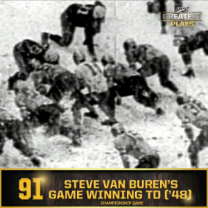 No. 91: @Eagles HB Steve Van Buren's game-winning TD in 1948 NFL Championship (Dec. 19, 1948) #NFL100  ?: NFL 100 Greatest Plays on @NFLNetwork https://t.co/p69D2N6JtQ: GREATEST  PLAYS  91  STEVE VAN BUREN'S  GAME WINNING TD ('48)  CHAMPIONSHIP GAME No. 91: @Eagles HB Steve Van Buren's game-winning TD in 1948 NFL Championship (Dec. 19, 1948) #NFL100  ?: NFL 100 Greatest Plays on @NFLNetwork https://t.co/p69D2N6JtQ
