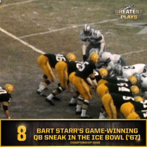 No. 8: Bart Starr's game-winning QB sneak in the Ice Bowl (Dec. 31, 1967) @Packers #NFL100  📺: NFL 100 Greatest Plays on @NFLNetwork https://t.co/bfCL9QgXkf: GREATEST  PLAYS  BART STARR'S GAME-WINNING  QB SNEAK IN THE ICE BOWL ('67)  CHAMPIONSHIP GAME  16 No. 8: Bart Starr's game-winning QB sneak in the Ice Bowl (Dec. 31, 1967) @Packers #NFL100  📺: NFL 100 Greatest Plays on @NFLNetwork https://t.co/bfCL9QgXkf