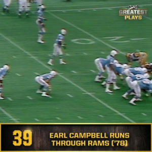 No. 39: Earl Campbell's big 16-yard gain against the Rams defense (Sept. 24, 1978) #NFL100  ?: NFL 100 Greatest Plays on @NFLNetwork https://t.co/RLnEFN72CA: GREATEST  PLAYS  EARL CAMPBELL RUNS  THROUGH RAMS (78]  39 No. 39: Earl Campbell's big 16-yard gain against the Rams defense (Sept. 24, 1978) #NFL100  ?: NFL 100 Greatest Plays on @NFLNetwork https://t.co/RLnEFN72CA