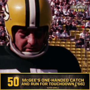 No. 50: @Packers WR Max McGee's one-handed TD catch in @SuperBowl I #NFL100  ?: NFL 100 Greatest Plays on @NFLNetwork https://t.co/k3uV9zRtxG: GREATEST  PLAYS  MCGEE'S ONE-HANDED CATCH  AND RUN FOR TOUCHDOWN (66)  SUPER BOWLI  50 No. 50: @Packers WR Max McGee's one-handed TD catch in @SuperBowl I #NFL100  ?: NFL 100 Greatest Plays on @NFLNetwork https://t.co/k3uV9zRtxG