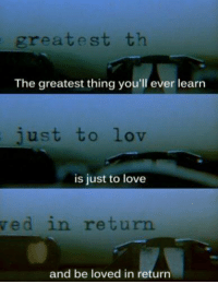 Love, Memes, and 🤖: greatest th  The greatest thing you'll ever learn  just to lov  is just to love  ved in return  and be loved in return Moulin Rouge