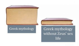 Dank, Life, and Memes: Greek mythology  Greek mythology  without Zeus' sex  life Accurate by CosmowYoung MORE MEMES